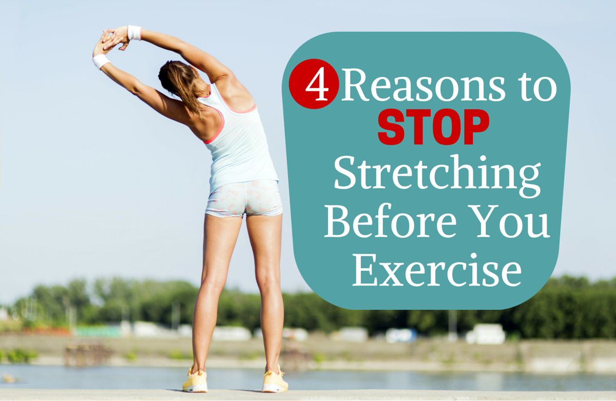 4 Reasons to Stop Stretching Before You Exercise